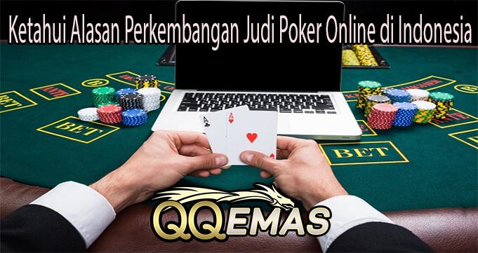 Ketahui Alasan Perkembangan Judi Poker Online di Indonesia