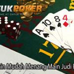 Alasan Pemain Mudah Menang Main Judi Poker Online